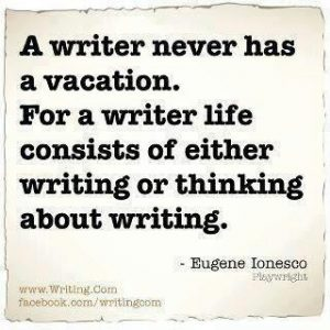 a-writer-never-has-a-vacation-for-a-writer-life-consists-of-either-writing-or-thinking-about-writing
